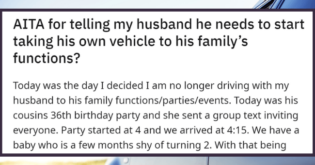 Ungrateful Husband Angry At Wife For Leaving Him 'Stranded' When She Puts Baby To sleep| thumbnail text - Posted by u/themissingsock1 6 hours ago 2 AITA for telling my husband he needs to start taking his own vehicle to his family's functions?