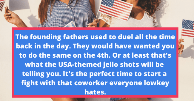 epic fourth of july party tips   thumbnail text - a very famous duel in American history took place between Alexander Hamilton and Aaron Burr. Even though Hamilton got killed as a result of this duel, he would have wanted you to do the same on the 4th of July. Or at least that's what the USA-themed jello shots will be telling you. It's the perfect time to start a fight with that coworker everyone lowkey hates