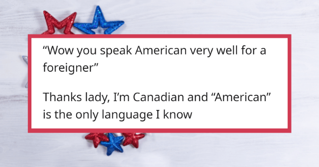 """The Weirdest Thing's Non-American's Heard American's Say