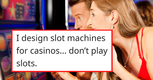 People Disclose Industry Secrets That Nobody Talks About| thumbnail text - psychfan5 · 10m I design slot machines for casinos... don't play slots.