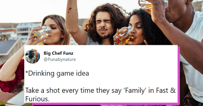 drinking game tweets   thumbnail text - Big Chef Funz @Funabynature *Drinking game idea Take a shot every time they say 'Family' in Fast & Furious. 12:48 PM · Jul 6, 2021 · Twitter for iPhone
