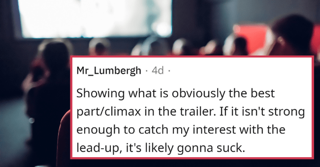 Telltale Signs You're About To Watch A Really Bad Movie   thumbnail text - Mr_Lumbergh · 4d · edited 3d Showing what is obviously the best part/climax in the trailer. If it isn't strong enough to catch my interest with the lead- up, it's likely gonna suck.