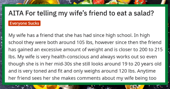Man Tells His Wife's Overweight Friend To 'Consider' Ordering A Salad| thumbnail text - r/AmltheAsshole u/okfinemom • 11h 81 2 3 e 2 AITA For telling my wife's friend to eat a salad?