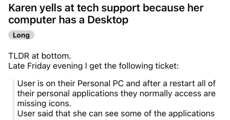 Karen gets mad at tech support because her computer has a desktop.
