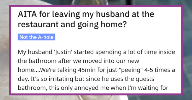 Husband Fuming When Wife Ditches Him While He's In A Restaurant Bathroom| thumbnail text - Posted by u/Alabama103. 22 hours ago 2 5 5 3 11 12 AITA for leaving my husband at the restaurant and going home? Not the A-hole
