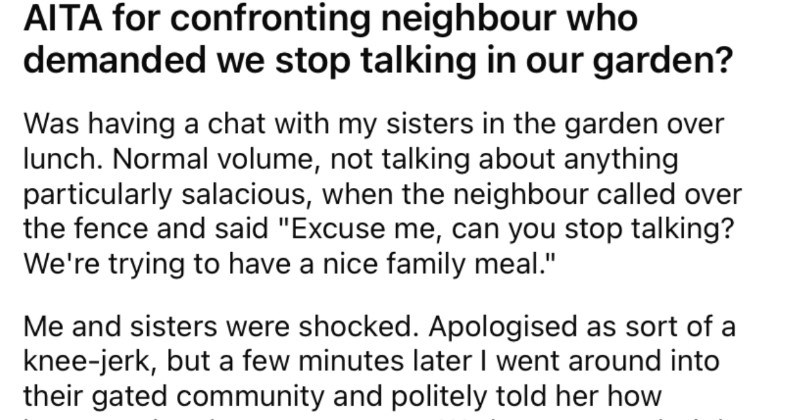 Woman tells her neighbors to stop talking in their garden, and then proceeds to get called out.
