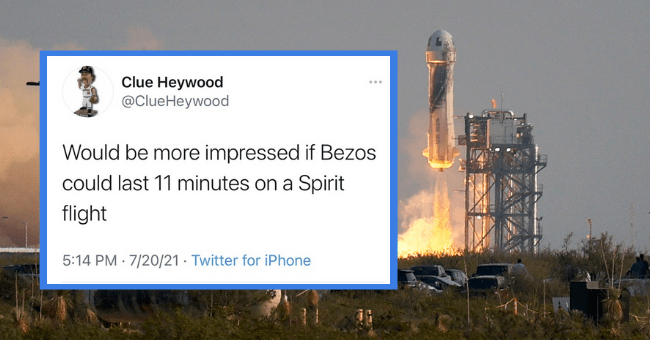 Jeff Bezos Launching Himself In To Space Brought Us Some Hella Snarky Tweets| Thumbnail text - Clue Heywood @ClueHeywood Would be more impressed if Bezos could last 11 minutes on a Spirit flight 5:14 PM · 7/20/21 · Twitter for iPhone 71 Retweets 2 Quote Tweets 827 Likes