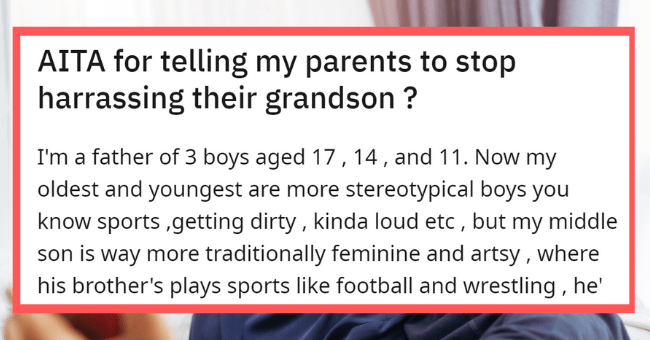 Homophobic Grandparents Trap And Pester Teen Grandson About His Sexuality| thumbnail text - r/AmltheAsshole u/marshmellowdad • 10h 1 1 6 2 1 1 AITA for telling my parents to stop harrassing their grandson ?