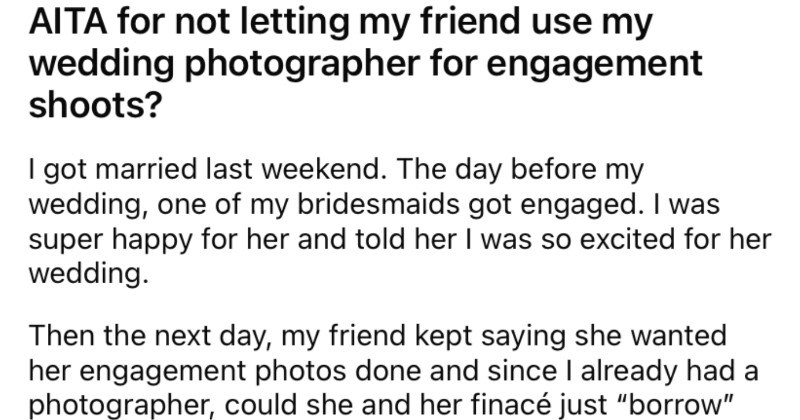 Bride's friend wants to use her wedding for her photos, and gets promptly rejected.