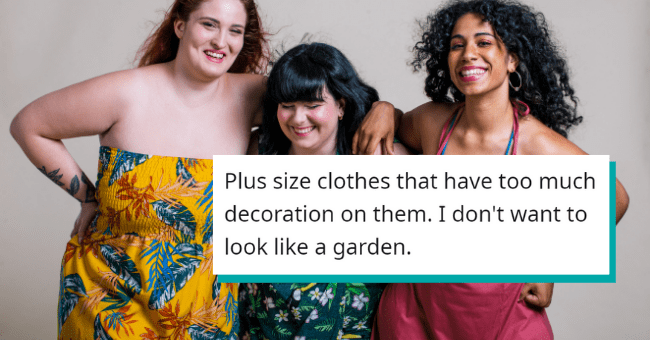 Unbearably Irritating Things About Women's Clothing| thumbnail text - MissAngela21 • 17m Plus size clothes that have too much decoration on them. I don't want to look like a garden. G Reply 4 Vote ...