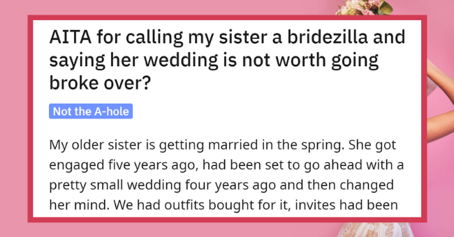 Bridezilla Calls Sister A 'Raging B****' When She Can't Afford To Come To Her Wedding| thumbnail text - r/AmltheAsshole u/Laeigh • 11h AITA for calling my sister a bridezilla and saying her wedding is not worth going broke over?