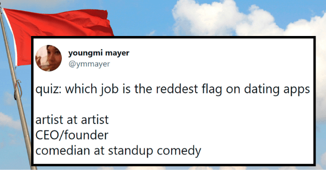 dating app tweets | thumbnail text - youngmi mayer @ymmayer ... quiz: which job is the reddest flag on dating apps artist at artist CEO/founder comedian at standup comedy 6:22 AM · Jul 23, 2021 · Twitter for iPhone
