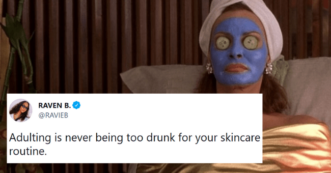 adulting tweets | thumbnail text -RAVEN B. ... @RAVIEB Adulting is never being too drunk for your skincare routine. 9:24 AM · Jul 30, 2021 · Twitter for iPhone