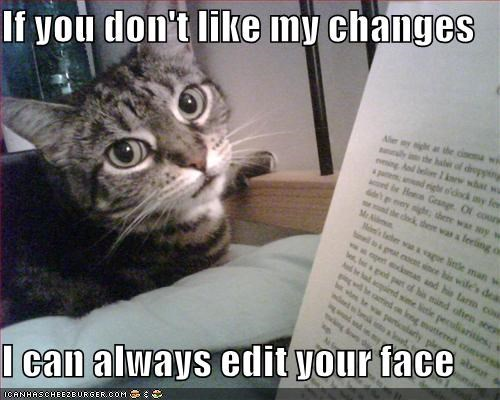 Funny cat meme in which kitty threatens to edit your face if you don't like his writing.