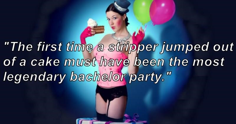 "shower thoughts about the first bachelor party | Balloon - "" first time stripper junmped out cake must have been most legendary bachelor party."""