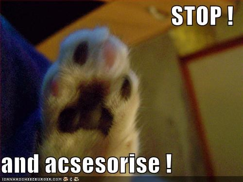 STOP !  and acsesorise !