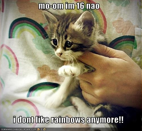 mo-om im 16 nao  i dont like rainbows anymore!!