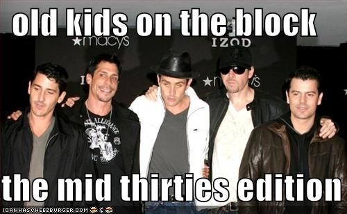 Old Kids On The Block The Mid Thirties Edition Cheezburger Funny Memes Funny Pictures