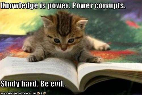 Knowledge Is Power Power Corrupts Study Hard Be Evil