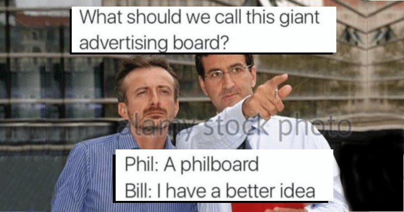 bill and phil better idea Memes meme list pun puns - 1602565