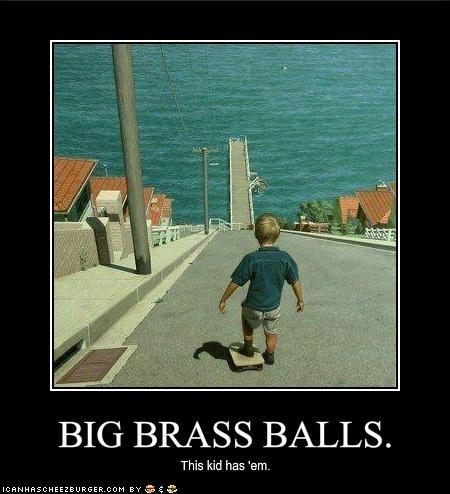 Big Brass Balls Cheezburger Funny Memes Funny Pictures