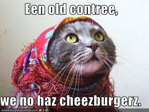Een old contree,  we no haz cheezburgerz.