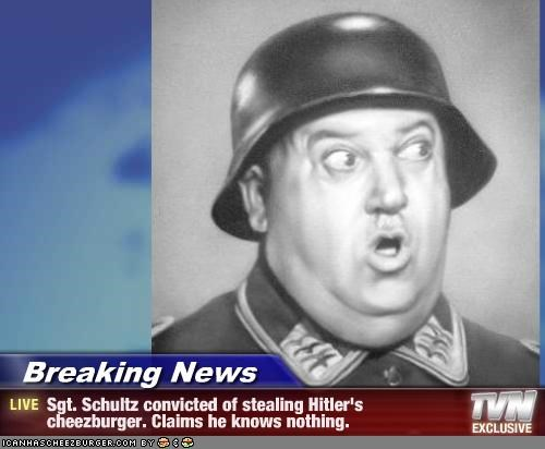 Breaking News Sgt Schultz Convicted Of Stealing Hitlers