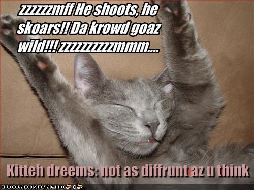 zzzzzzmff He shoots, he skoars!! Da krowd goaz wild!!! zzzzzzzzzzmmm....
