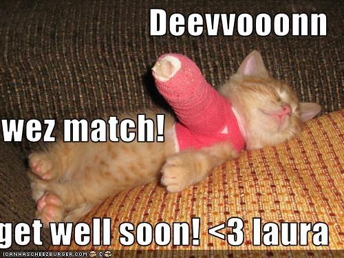 Deevvooonn wez match! get well soon! <3 laura - Cheezburger - Funny
