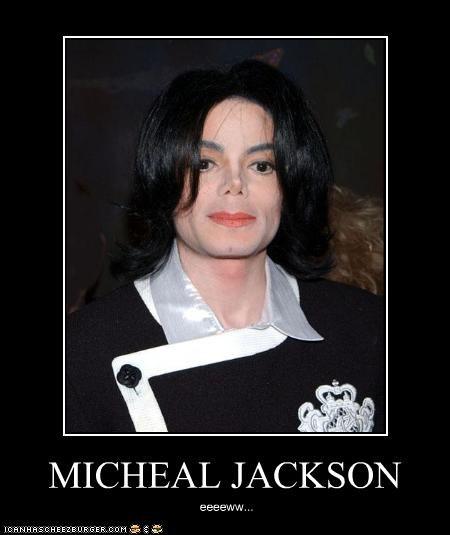 MICHEAL JACKSON eeeeww...