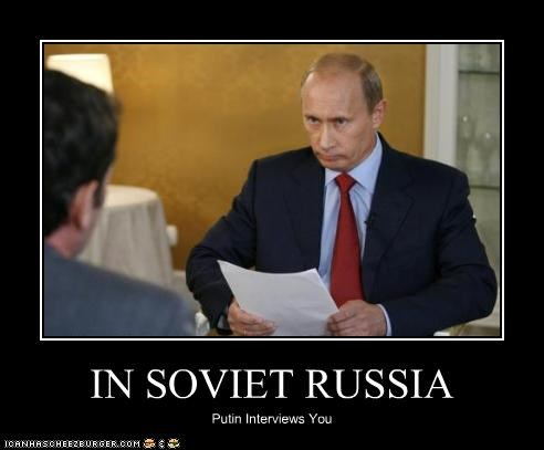 IN SOVIET RUSSIA Putin Interviews You