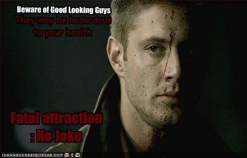 Beware of Good Looking Guys They may be hazardous to your health Fatal attraction : No Joke