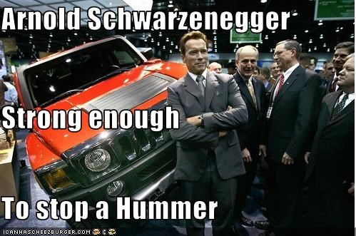 Arnold Schwarzenegger Strong Enough To Stop A Hummer Cheezburger