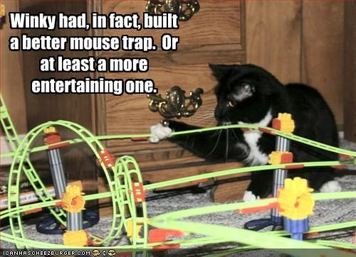 Winky had, in fact, built a better mouse trap.  Or at least a more entertaining one.
