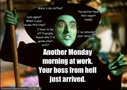 Another Monday Morning At Work Your Boss From Hell Just Arrived