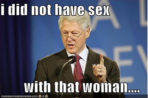 i did not have sex with that woman.... - Cheezburger - Funny Memes | Funny  Pictures