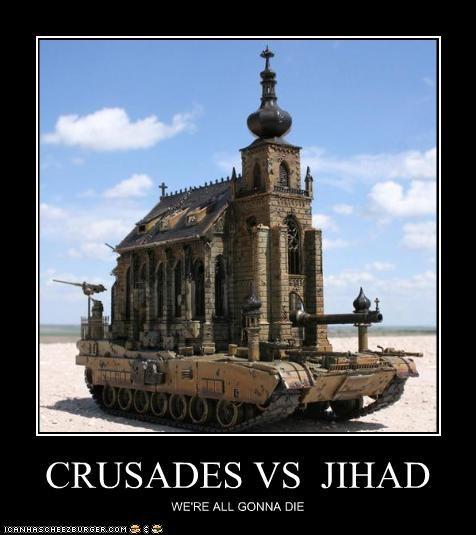 CRUSADES VS JIHAD WE'RE ALL GONNA DIE