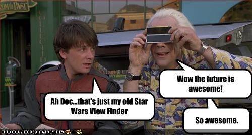 Ah Doc...that's just my old Star Wars View Finder So awesome. Wow the future is awesome!