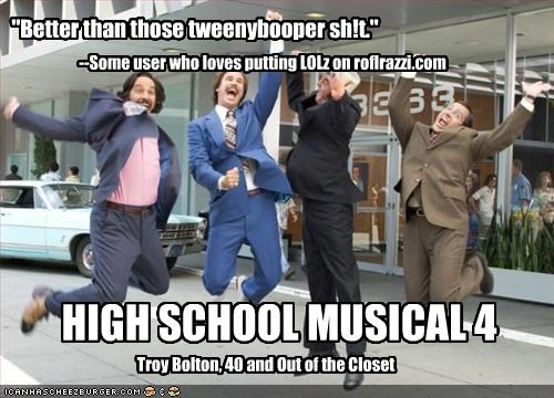"HIGH SCHOOL MUSICAL 4 Troy Bolton, 40 and Out of the Closet ""Better than those tweenybooper sh!t."" --Some user who loves putting LOLz on roflrazzi.com"