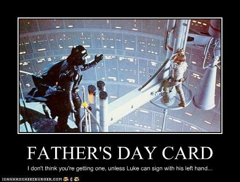 FATHER'S DAY CARD I don't think you're getting one, unless Luke can sign with his left hand...