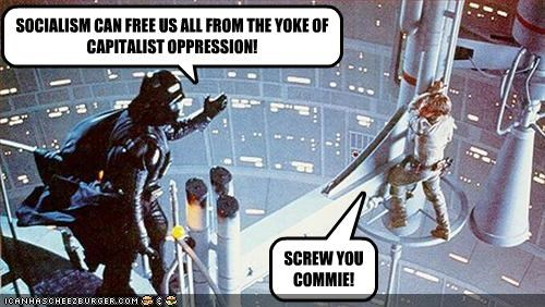 SOCIALISM CAN FREE US ALL FROM THE YOKE OF CAPITALIST OPPRESSION! SCREW YOU COMMIE!