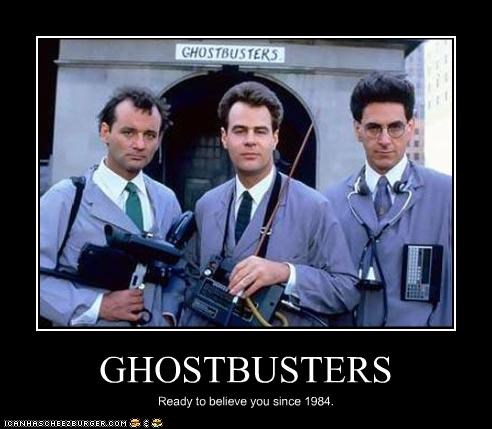 GHOSTBUSTERS Ready to believe you since 1984.