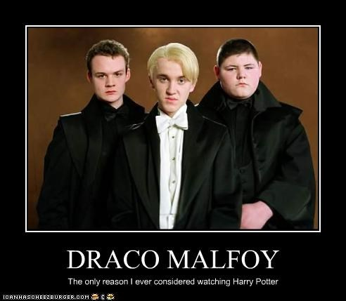 DRACO MALFOY The only reason I ever considered watching Harry Potter