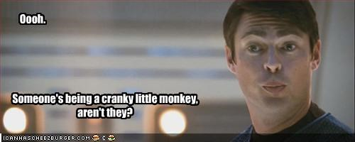 Oooh. Someone's being a cranky little monkey, aren't they?