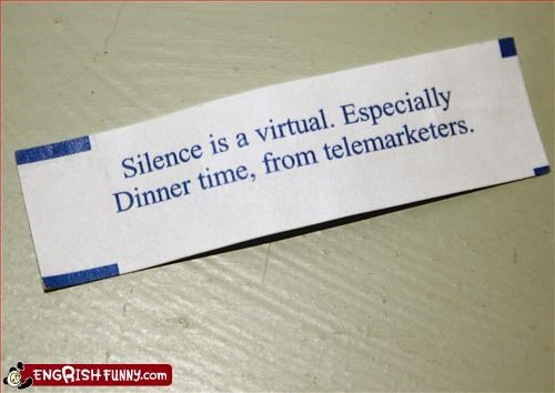 dinner,fortune cookie,g rated,silence,telemarketers,virtual