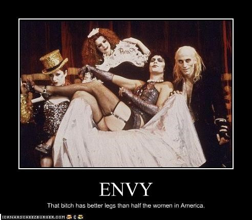 ENVY That bitch has better legs than half the women in America.