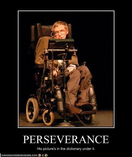 PERSEVERANCE His picture's in the dictionary under it.