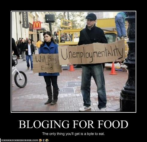 BLOGING FOR FOOD The only thing you'll get is a byte to eat.