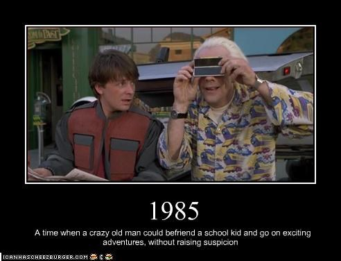 1985 A time when a crazy old man could befriend a school kid and go on exciting adventures, without raising suspicion