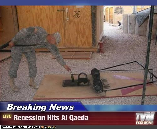 al qaeda beer military mousetrap recession terrorists